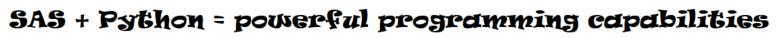 SAS or Python? Why not use both? Using Python functions inside SAS programs